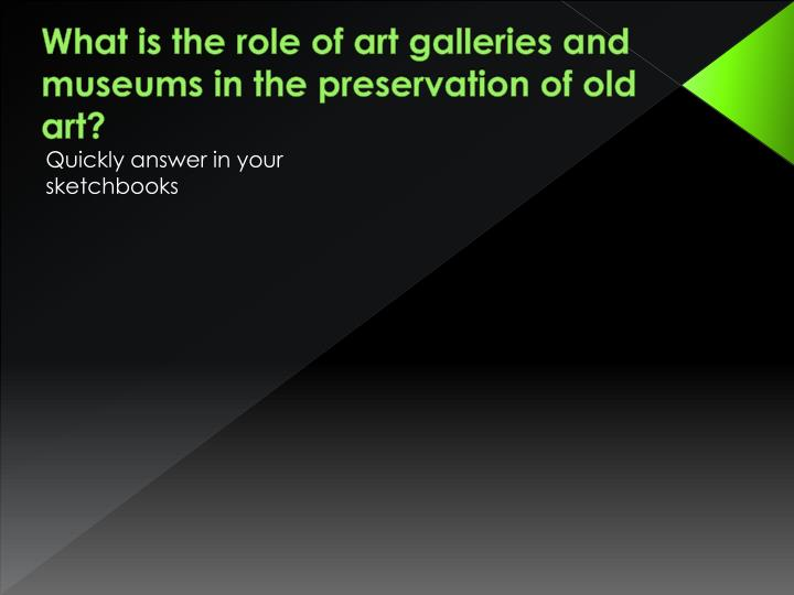 What is the role of art galleries and museums in the preservation of old art?