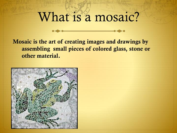 What is a mosaic