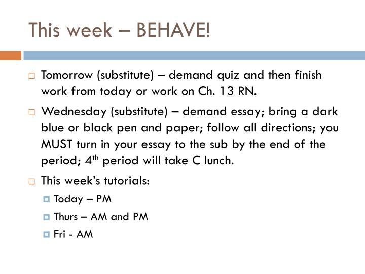This week – BEHAVE!
