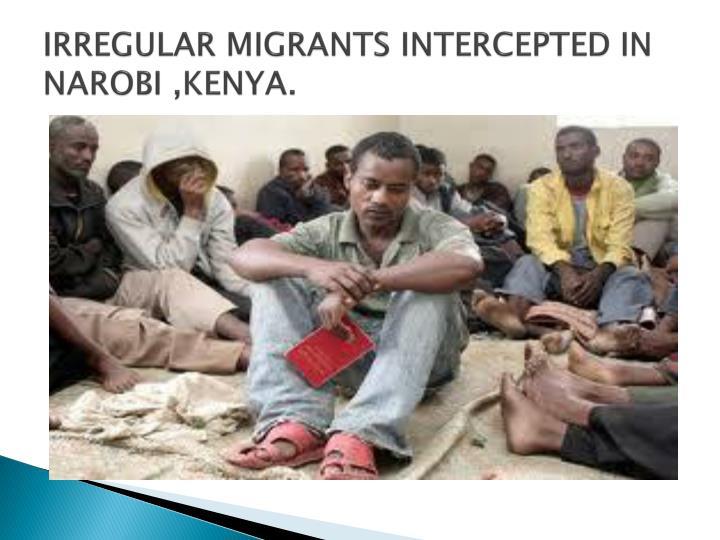IRREGULAR MIGRANTS INTERCEPTED IN NAROBI ,KENYA.