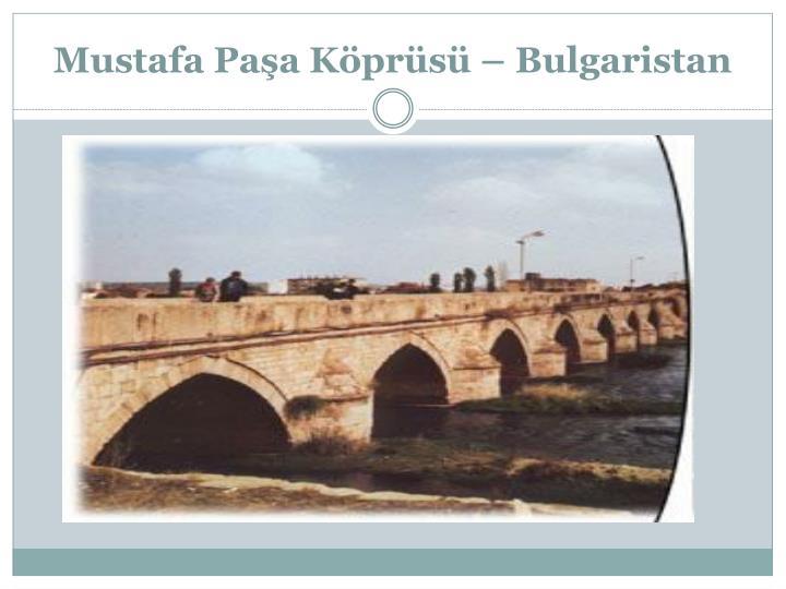 Mustafa Paşa Köprüsü – Bulgaristan