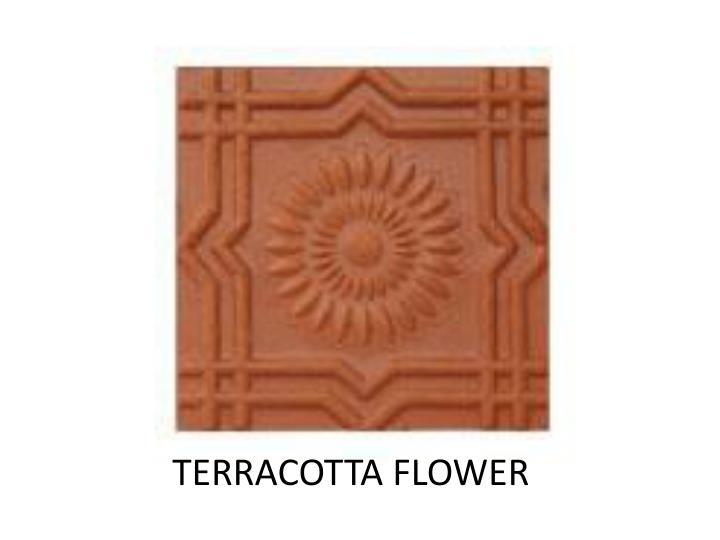 TERRACOTTA FLOWER
