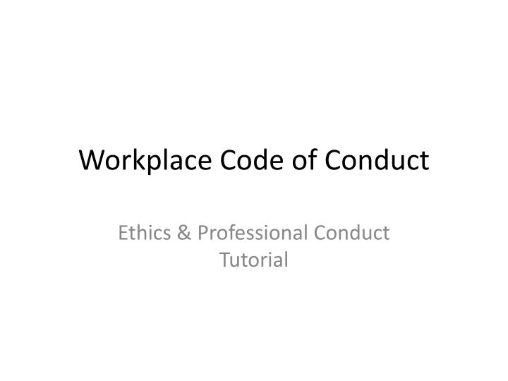 Workplace code of conduct