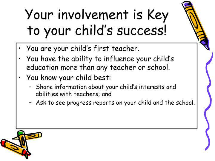 Your involvement is Key to your child's success!