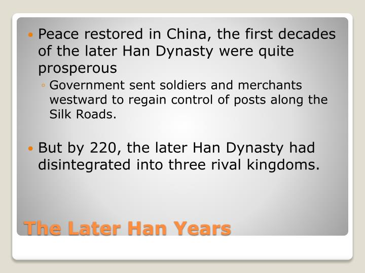 Peace restored in China, the first decades of the later Han Dynasty were quite prosperous