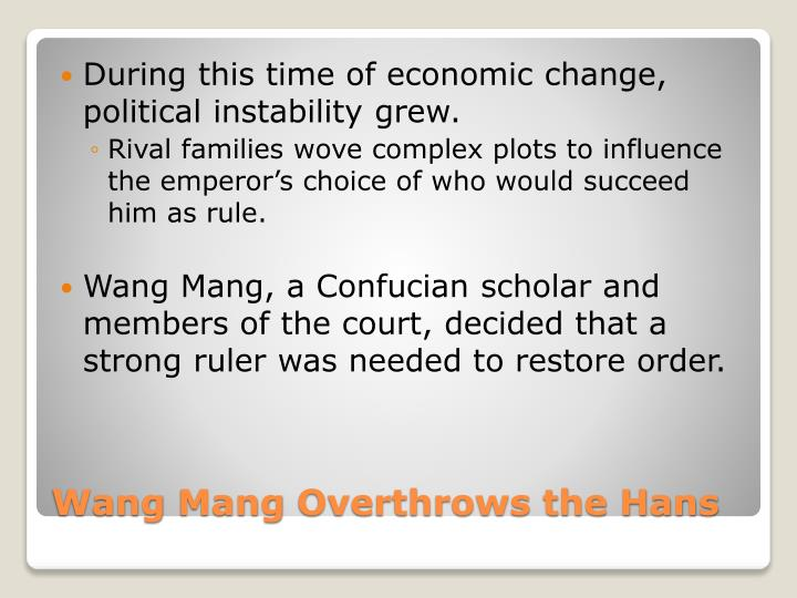 During this time of economic change, political instability grew.