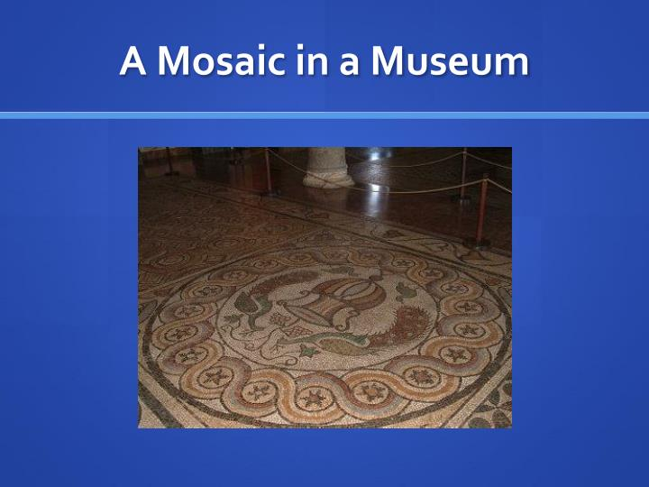 A Mosaic in a Museum