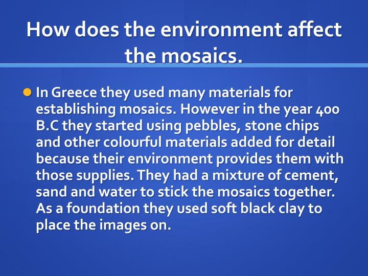 How does the environment affect the mosaics