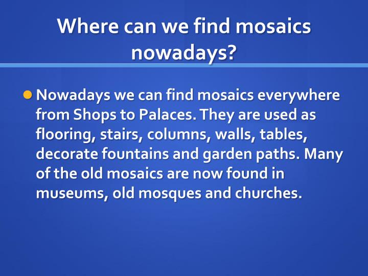 Where can we find mosaics nowadays?