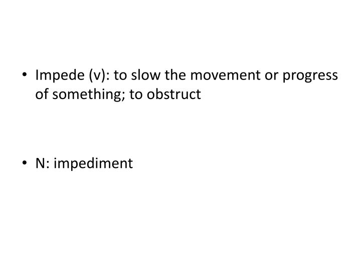Impede (v): to slow the movement or progress of something; to obstruct