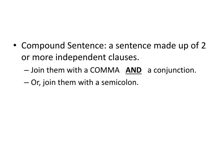 Compound Sentence: a sentence made up of 2 or more independent clauses.