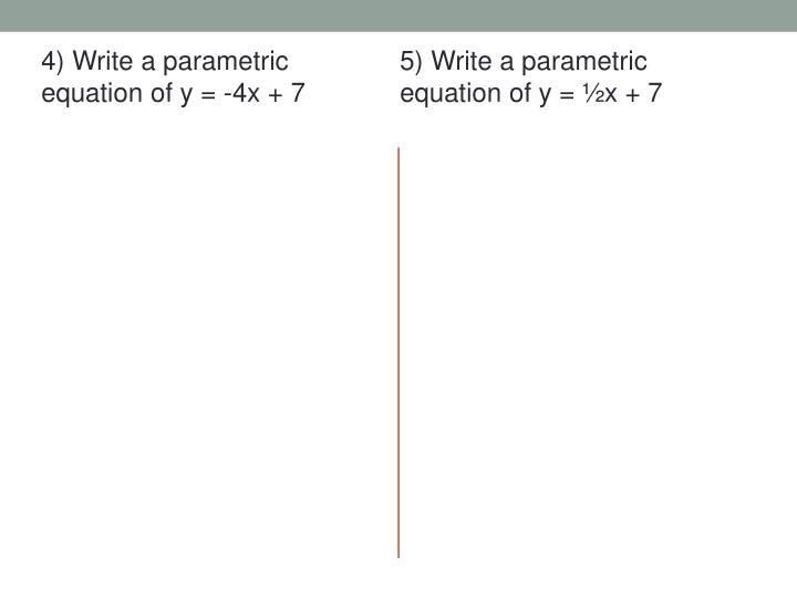 5) Write a parametric equation of y =