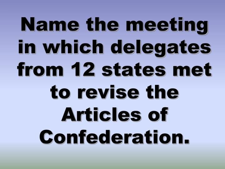 Name the meeting in which delegates from 12 states met to revise the Articles of Confederation.