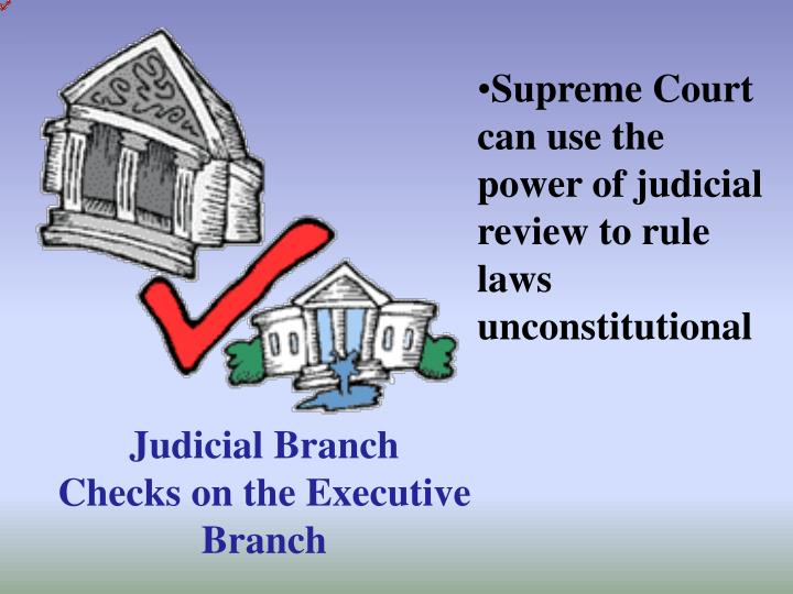 Supreme Court can use the power of judicial review to rule laws unconstitutional