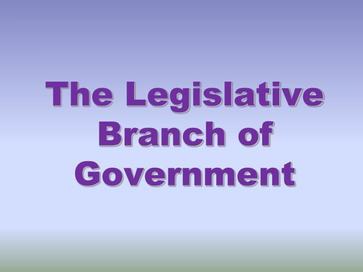 The Legislative Branch of Government