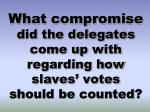 what compromise did the delegates come up with regarding how slaves votes should be counted
