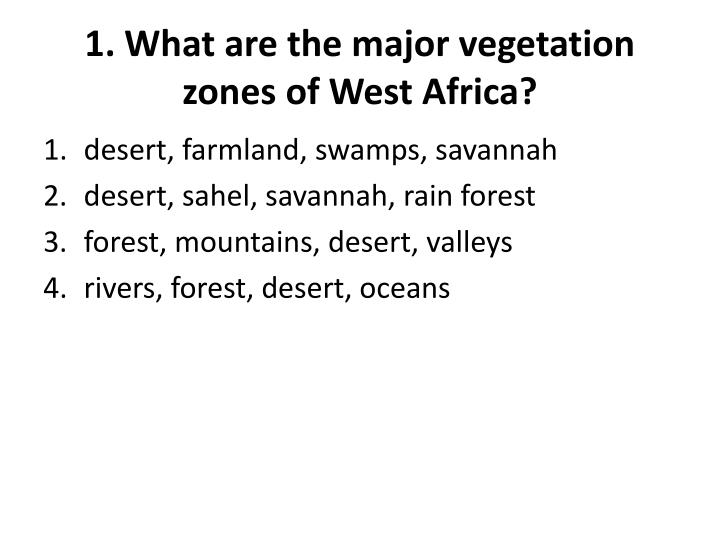 1. What are the major vegetation zones of West Africa?