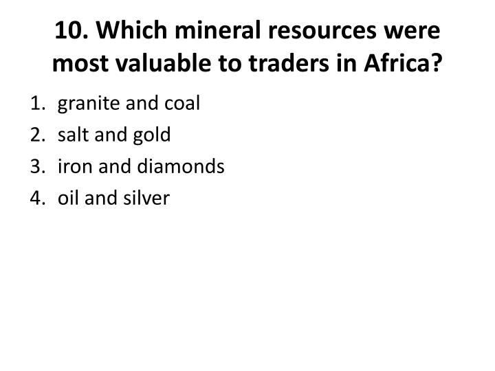 10. Which mineral resources were most valuable to traders in Africa?