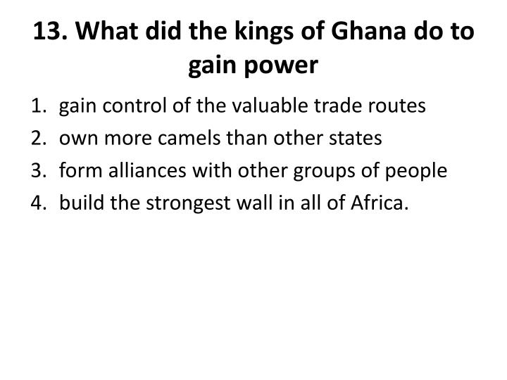 13. What did the kings of Ghana do to gain power