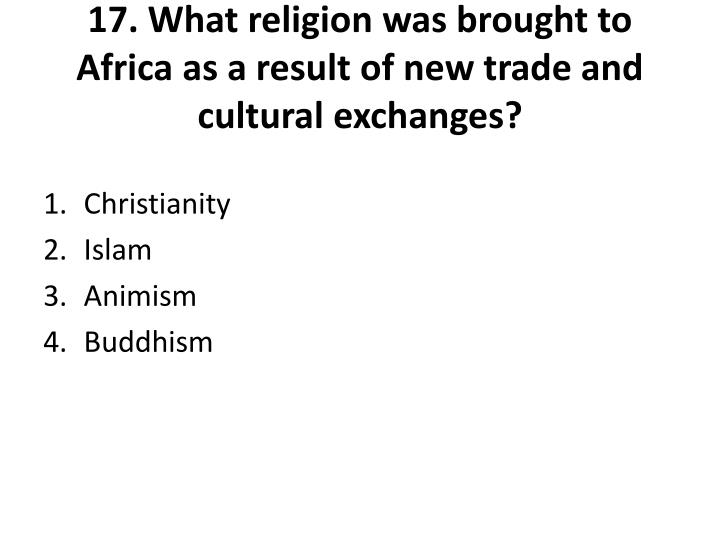 17. What religion was brought to Africa as a result of new trade and cultural exchanges?