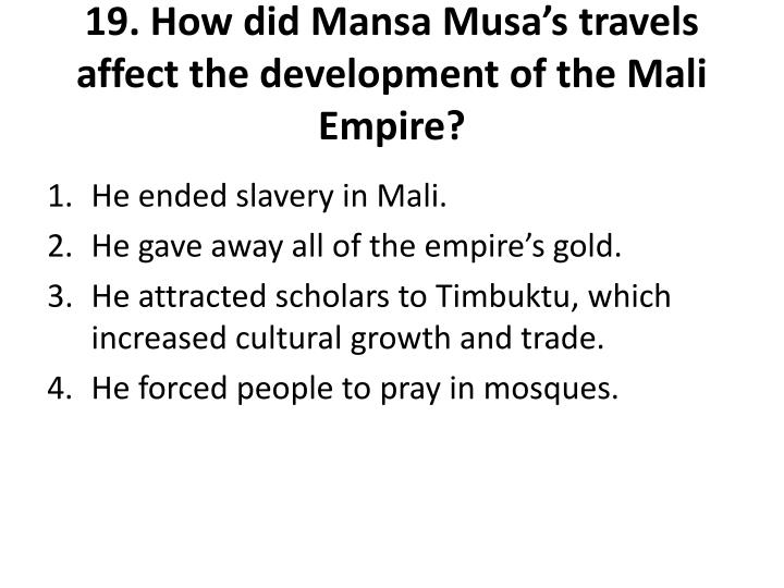 19. How did Mansa Musa's travels affect the development of the Mali Empire?