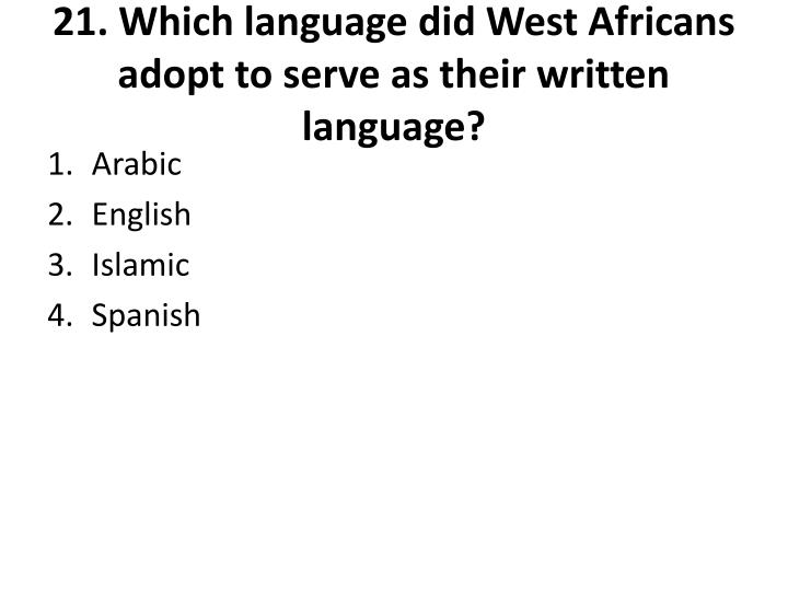 21. Which language did West Africans adopt to serve as their written language?