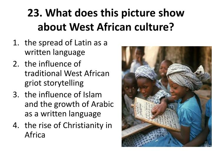23. What does this picture show about West African culture?