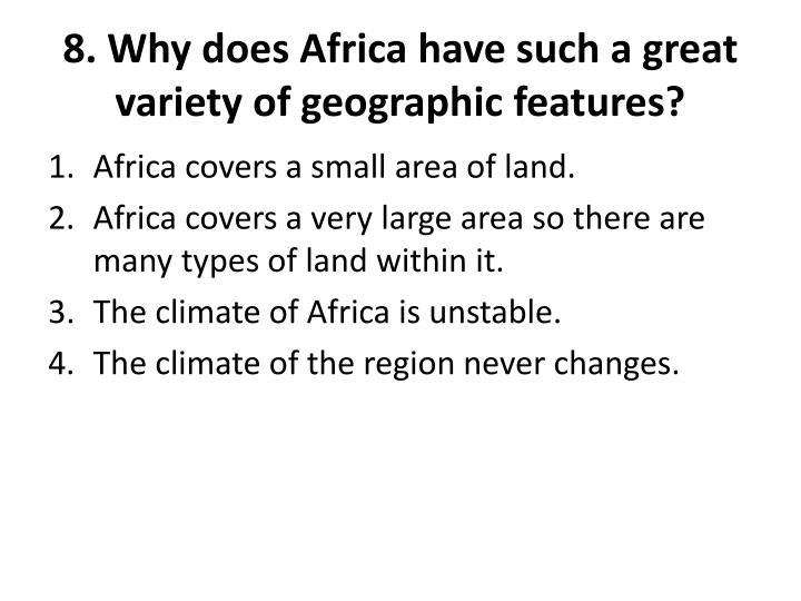 8. Why does Africa have such a great variety of geographic features?