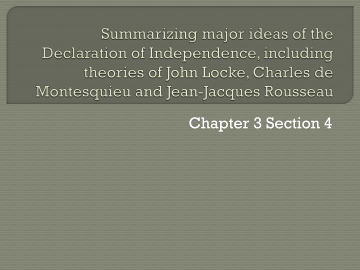 Summarizing major ideas of the Declaration of Independence, including theories of John Locke, Charles de Montesquieu and Jean-Jacques Rousseau