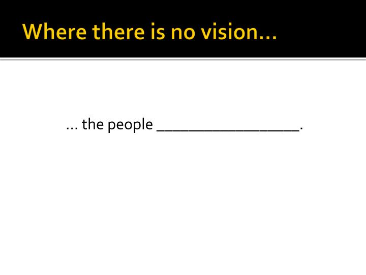 Where there is no vision…