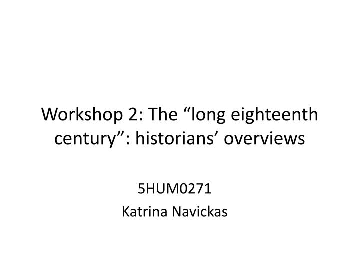 workshop 2 the long eighteenth century historians overviews
