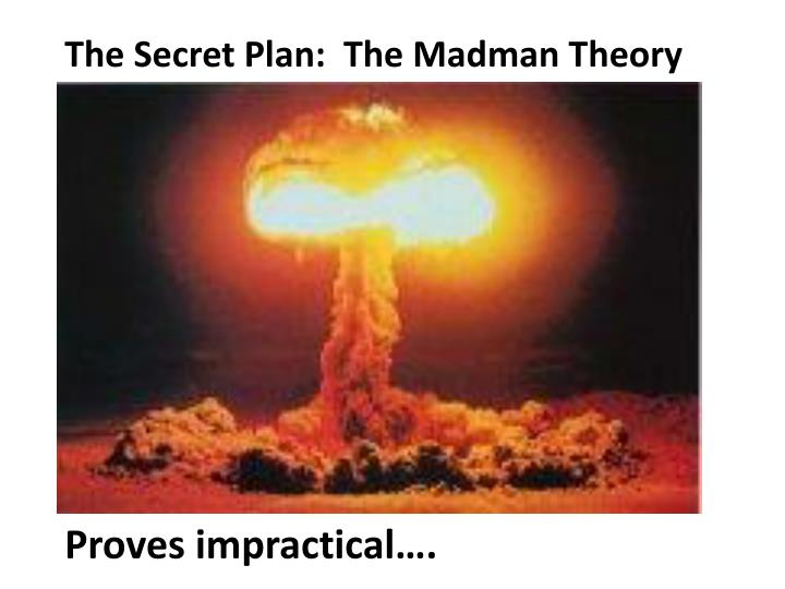 The Secret Plan:  The Madman Theory
