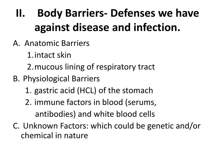 II.Body Barriers- Defenses we have against disease and infection.