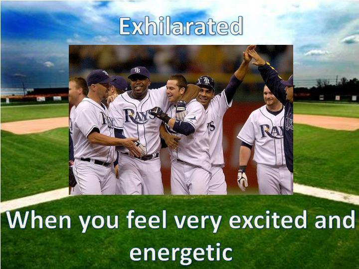Exhilarated