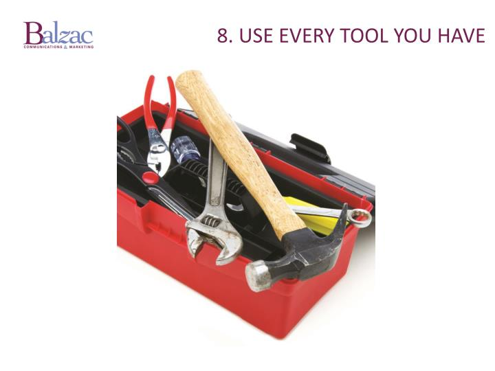 8. Use every tool you have