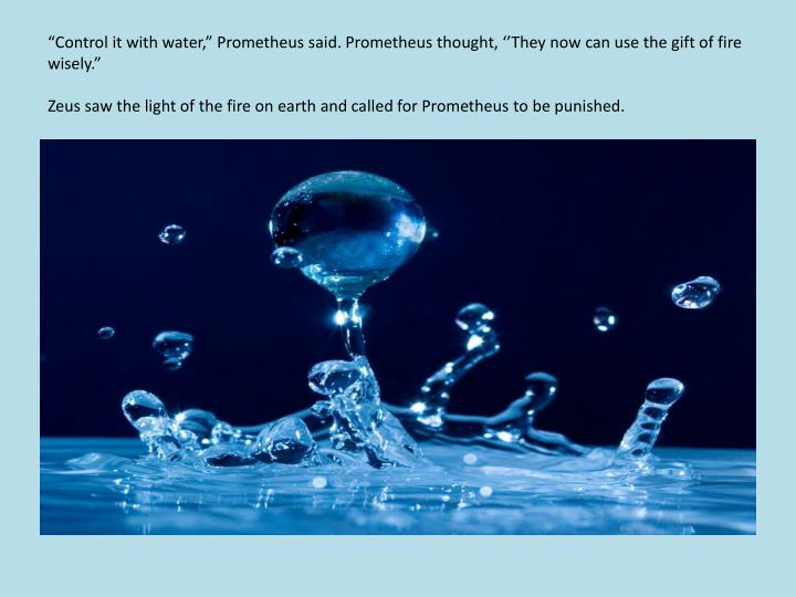 """Control it with water,"" Prometheus said. Prometheus thought, ''They now can use the gift of fire wisely."""