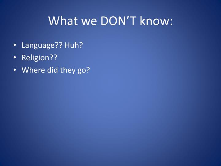 What we DON'T know: