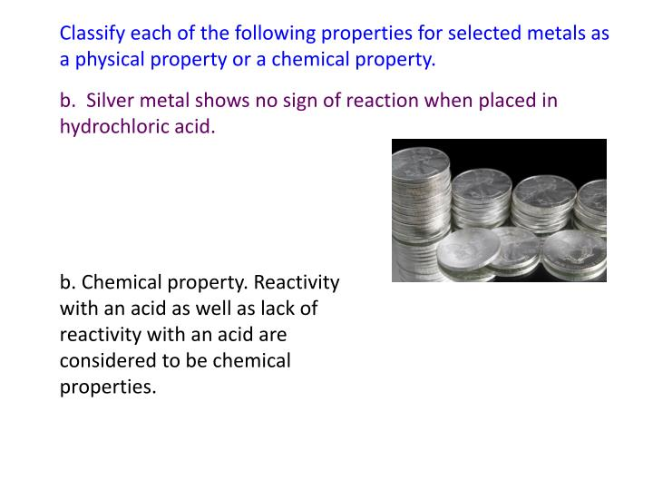 Classify each of the following properties for selected metals as a physical property or a chemical property.