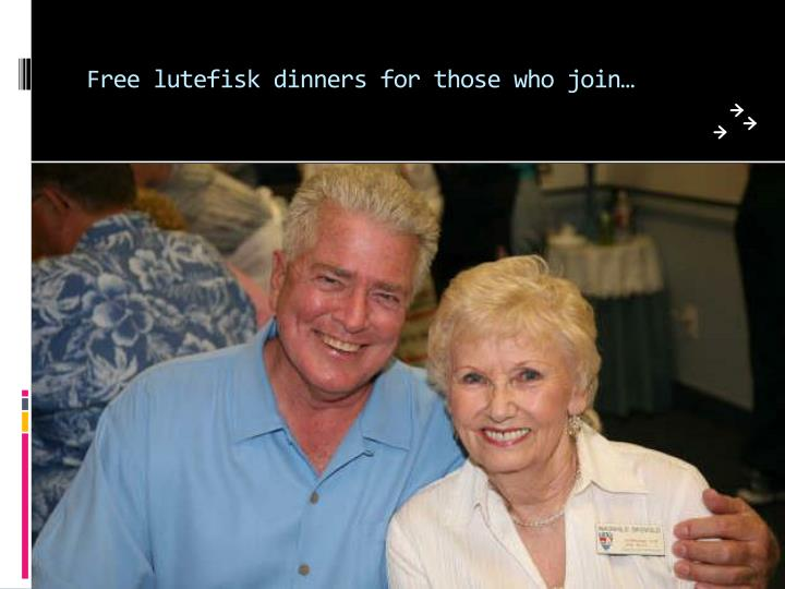 Free lutefisk dinners for those who join…