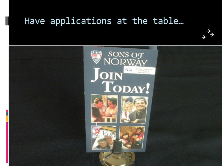 Have applications at the table…
