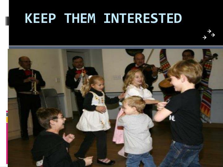 KEEP THEM INTERESTED