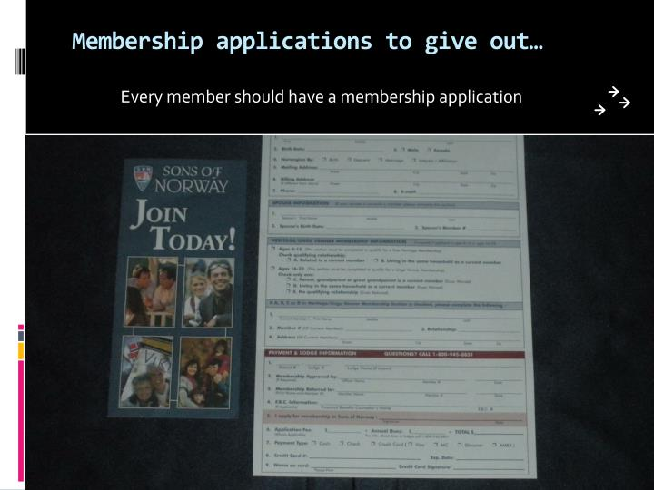 Membership applications to give out…