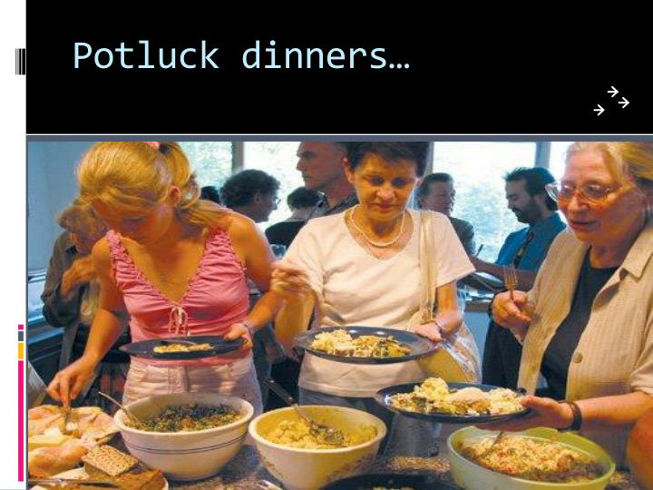 Potluck dinners…