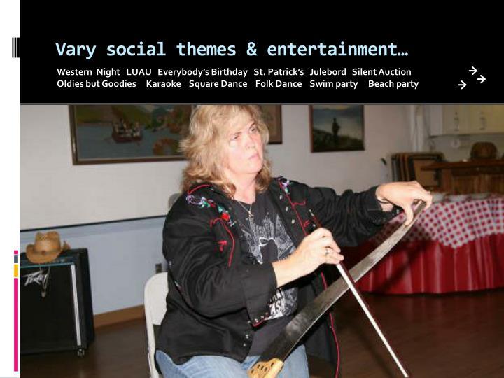 Vary social themes & entertainment…