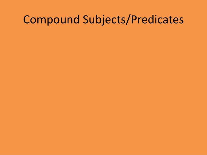 Compound Subjects/Predicates