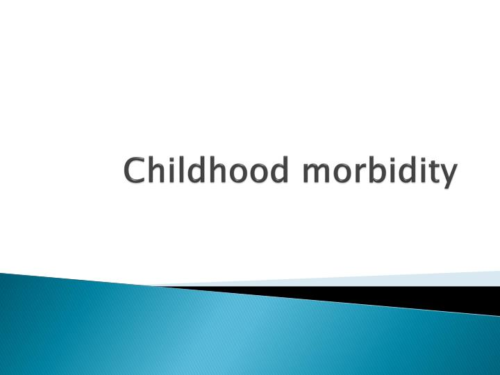 Childhood morbidity