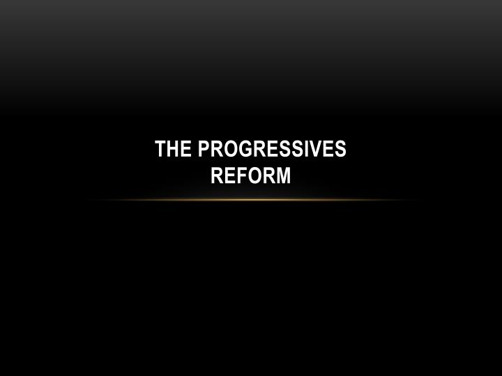 The progressives reform
