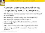 consider these questions when you are planning a social action project