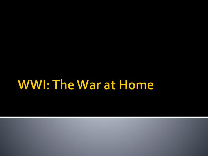 Wwi the war at home