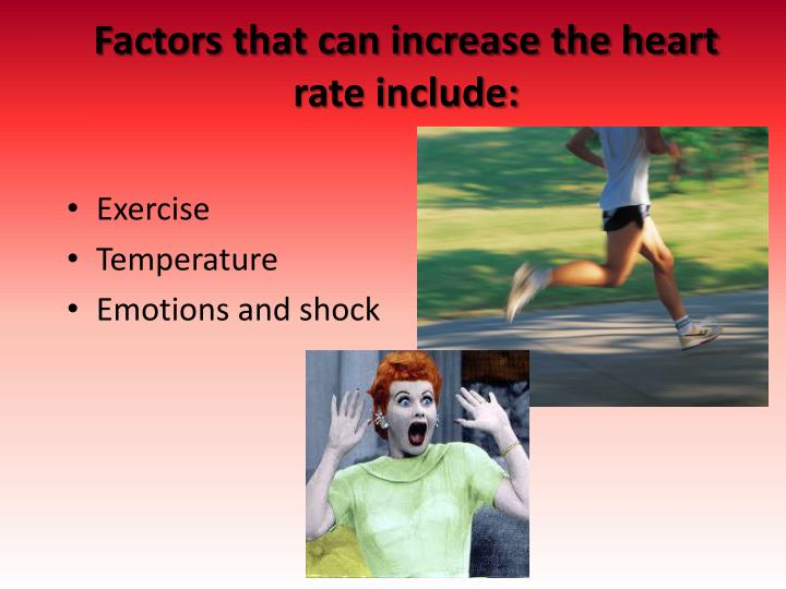 Factors that can increase the heart rate include: